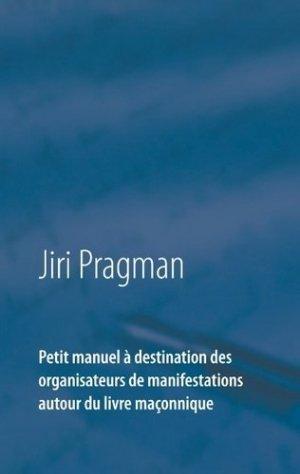 Petit manuel à destination des organisateurs de manifestations autour du livre maçonnique - Books on Demand Editions - 9782322146109 -