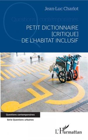 Petit dictionnaire (critique)  de l'habitat inclusif - l'harmattan - 9782343179049 -