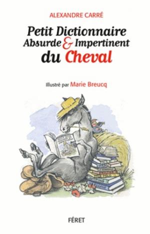 Petit dictionnaire absurde et impertinent du Cheval - feret - 9782351561607 - majbook ème édition, majbook 1ère édition, livre ecn major, livre ecn, fiche ecn