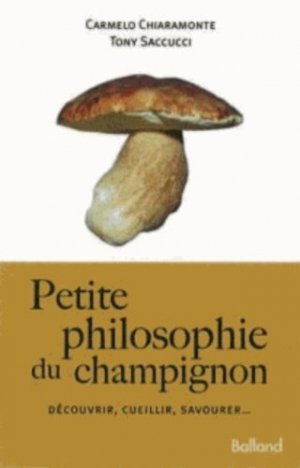 Petite philosophie du champignon - balland - 9782353152087 -