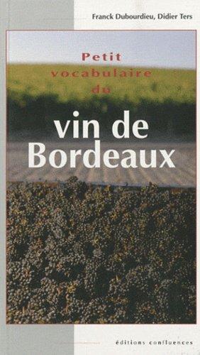 Petit vocabulaire du vin de Bordeaux - confluences - 9782355270499 - majbook ème édition, majbook 1ère édition, livre ecn major, livre ecn, fiche ecn