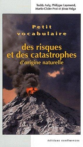 Petit vocabulaire des risques et catastrophes d'origine naturelle - confluences - 9782355270826 -
