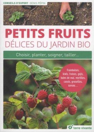 Petits fruits, délices du jardin bio : choisir, planter, soigner, multiplier... - terre vivante - 9782360982974 -