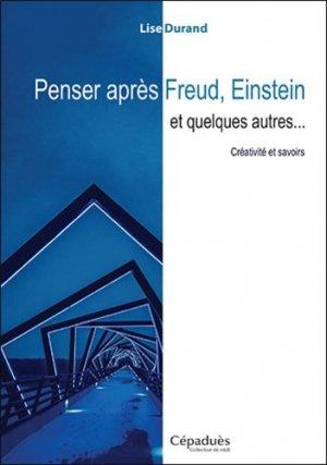 Penser après Freud, Einstein et quelques autres... Créativité et savoirs - cepadues - 9782364937680 -