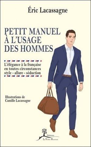 Petit manuel à l'usage des hommes. L'élégance à la française en toutes circonstances : style - allure - séduction - Vallée heureuse agence Edifolia - 9782366960907 -