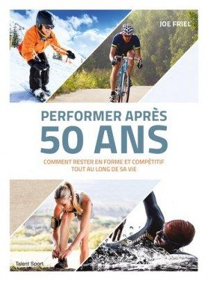 Performer après 50 ans : comment rester en forme et compétitif toute au long de sa vie - talent sport - 9782378150334