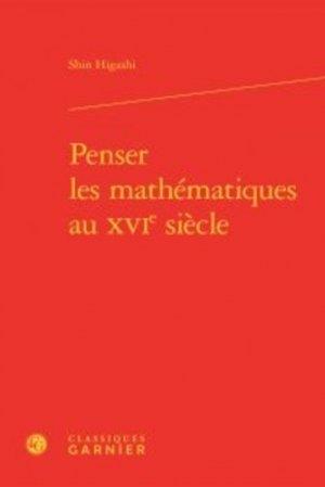 Penser les mathématiques au XVIe siècle - Editions Classiques Garnier - 9782406068969 -