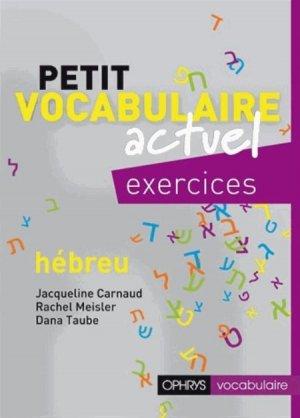 PETIT VOCABULAIRE ACTUEL EXERCICES H?BREU  - OPHRYS - 9782708013926 -