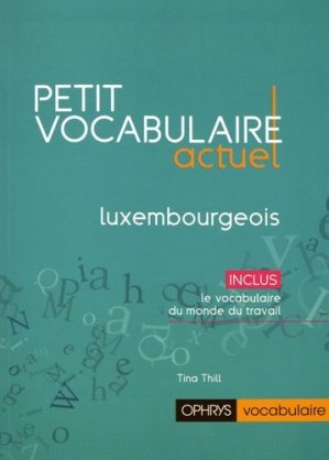 Petit vocabulaire actuel luxembourgeois - ophrys - 9782708015050 -