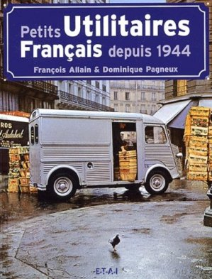 Petits utilitaires français depuis 1944 - etai - editions techniques pour l'automobile et l'industrie - 9782726884423 -