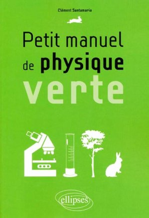 Petit manuel de physique verte - ellipses - 9782729861513 -