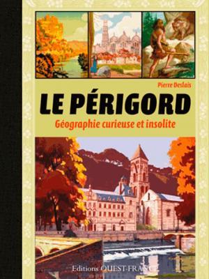 Périgord, géographie curieuse insolite - ouest-france - 9782737372087 -