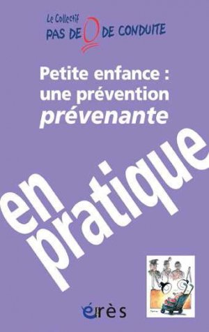 Petite enfance : une prévention prévenante en pratique - eres - 9782749215167 -