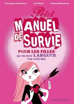 Petit manuel de survie pour pour les filles qui se font larguer par leur mec (leur homme, leur mari, leur Jules, leur fiancé...). Les filles...ce livre peut vous sauver ! - Vents d'Ouest - 9782749306803 -