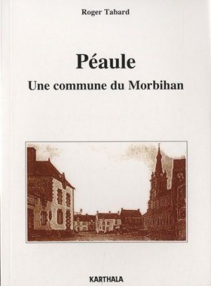 Peaule. Une commune du Morbihan - Karthala - 9782811105907 -