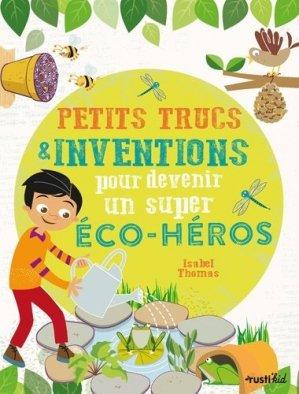 Petits trucs et inventions pour devenir un super éco-héros - rustica - 9782815316194 -
