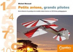 Petits avions, grands pilotes. De la théorie à la pratique du modèle réduit d'avion en 239 fiches pédagogiques - cepadues - 9782854289329 -