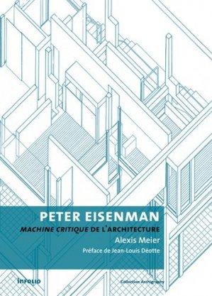 Peter Eisenman - Machine critique de l'architecture - infolio - 9782884747899