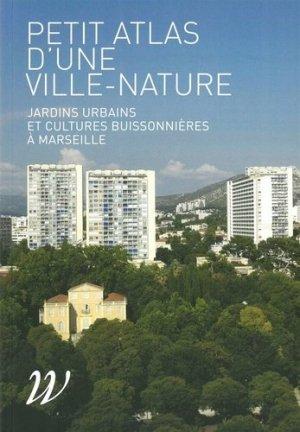 Petit Atlas d'une ville nature, jardins urbains et cultures buissonnières à Marseille - wildproject - 9782918490647 -