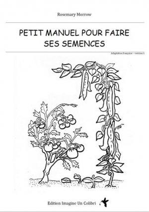 Petit manuel pour faire ses semences - imagine un colibri - 9782953734430 -