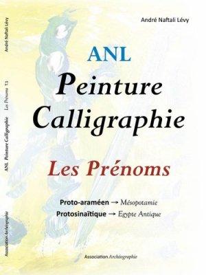 Peinture Calligraphie. Les prénoms - Fondation Archéographie - 9782970136460 -