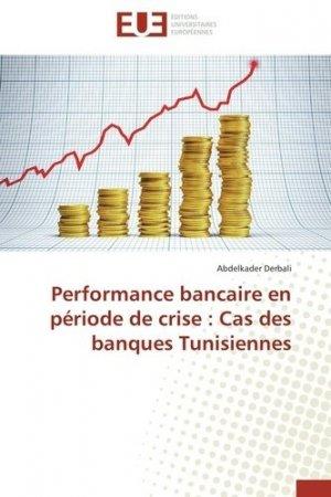 Performance bancaire en période de crise : cas des banques tunisiennes - Editions Universitaires Européennes - 9783841733023 -