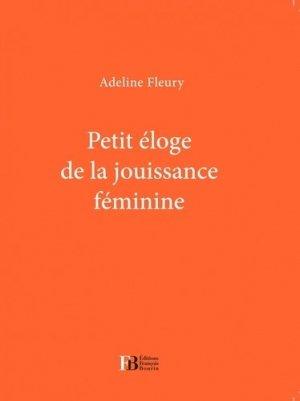 Petit éloge De La Jouissance Féminine - francois bourin - 9791025201374