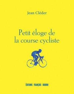 Petit éloge de la course cycliste - francois bourin - 9791025203934 -