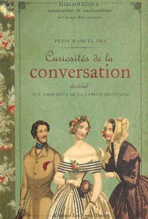 Petit manuel des curiosités de la conversation destine aux amoureux de la langue française - Editions Les Vieux Tiroirs - 9791090710078 -