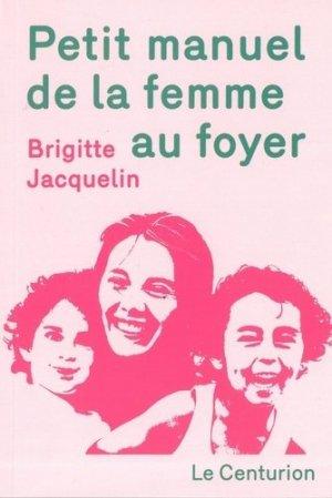 Petit manuel de la femme au foyer - Le Centurion - 9791092801446 -