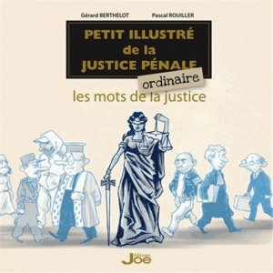 Petit illustré de la justice pénale ordinaire. Les mots de la justice - Joe éditions - 9791093636245 -