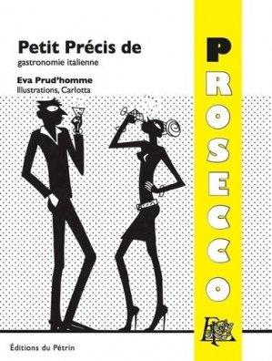 Petit Précis de gastronomie italienne. Prosecco - Editions du Pétrin - 9791094184066 -