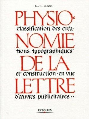 Physionomie de la lettre. Classification des créations typographiques et construction en vue d'oeuvres publicitaires - Eyrolles - 9782212129120 -