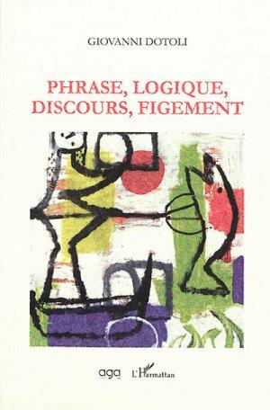 Phrase, Logique, Discours, Figement - l'harmattan - 9782343175973