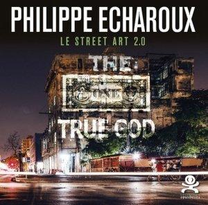 Philippe Echaroux. Le street art 2.0 - Critères - 9782370260567 -