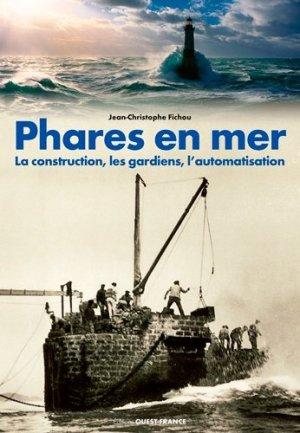 Phares en mer. La construction, les gardiens, l'automatisation - Ouest-France - 9782737374036 -