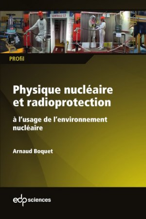 Physique nucléaire et radioprotection à l'usage de l'environnement nucléaire - edp sciences - 9782759823130