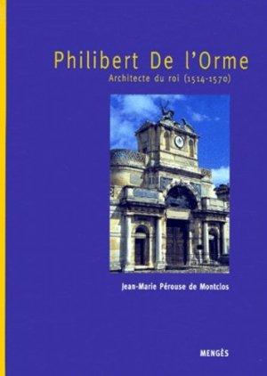 Philibert De l'Orme. Architecte du roi (1514-1570) - Société des Editions Mengès - 9782856204085 -