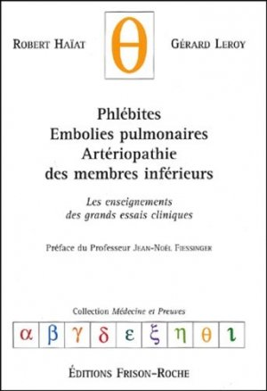 Phlébites - Embolies pulmonaires - Artériopathie des membres inférieurs - frison roche - 9782876714250 -