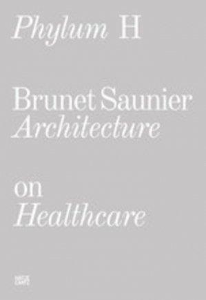Phylum H - Brunet Saunier architecture on healthcare. Edition bilingue français-anglais - Hatje Cantz Verlag - 9783775746557 -