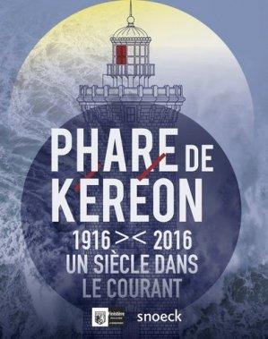 Phare de Kéréon 1916-2016. Un siècle dans le courant - snoeck - gent editions - 9789461613349 -