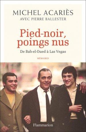 Pied-noir, poings nus. De Bab-el-Oued à Las Vegas - Flammarion - 9782081412729 -