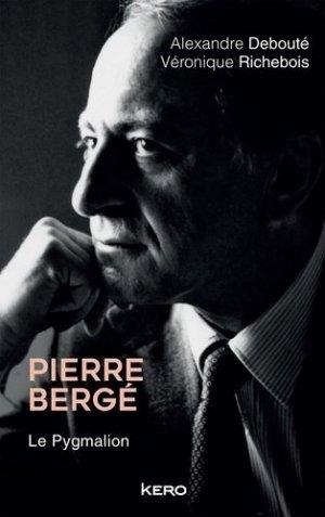 Pierre Bergé. Le Pygmalion - Editions Kero - 9782366582284 -