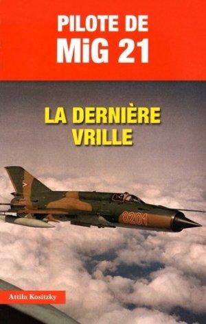 Pilote de MiG 21. La dernière vrille - jpo - jean-pierre otelli editions - 9782373010299 -