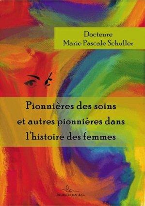 Pionnières des soins et autres pionnières dans l'histoire des femmes - éditions lc - 9782376960423 -