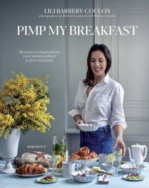 Pimp my breakfast. Recettes et inspirations pour métamorphoser le petit déjeuner - Marabout - 9782501118767 -