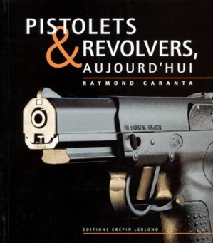 Pistolets & revolvers aujoud'hui .v1 - crepin leblond - 9782703001683 -