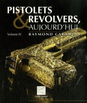 Pistolets et revolvers aujourd'hui. Volume 4 - Editions Crépin-Leblond - 9782703003052 -