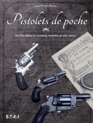 Pistolets de poche. Petites armes et grandes affaires au XIXe siècle - etai - editions techniques pour l'automobile et l'industrie - 9782726896624 -
