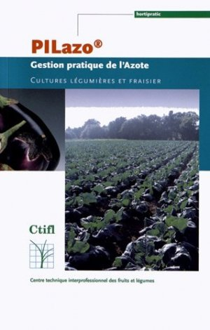 PILAZO Gestion pratique de l'azote Cultures légumières et fraisier  - centre technique interprofessionnel des fruits et légumes - ctifl - 9782879112268 -